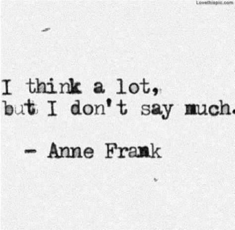 """I think a lot, but I don't say much."" - Anne Frank #LiteraryQuotes"