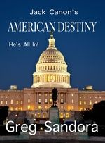 Jack Canon's American Destiny Political Thriller with Tenderness and Romance and an all or nothing rise to power.