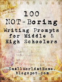 100 Not-Boring Writing Prompts for Middle- and High Schoolers