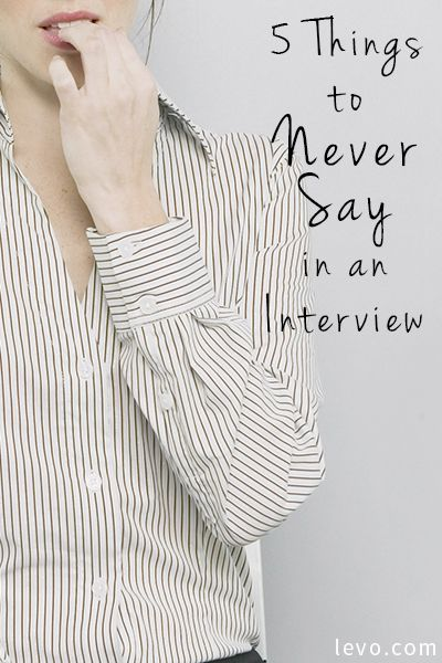 What not to say in an interview.
