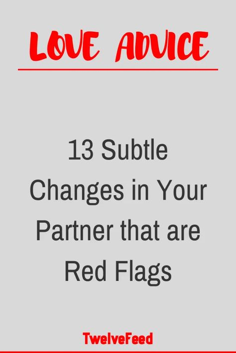 13 Subtle Changes in Your Partner that are Red Flags – Twelve Feeds   - #WhatIsLove #loveSayings #Romance #female #quotes #education #entertainment #loveWords #LookingForLove #TrueLove  #AboutLove #MyLove #FindLove #LoveQuotes #InLove #RealLove #LoveLive #BestLover #LoveRelationship #LoveAndRelationships  #LoveAdvice #LoveTips #LoveCompatibility #LoveStories #boyfriends #forever #relationships #hug #relationship #hugs #girlfriend #lovehim #kiss #boyfriend #kisses #bff #hearts #couples #adorable