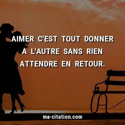Aimer C Est Tout Donner A L Autre Sans Rien Attendre En Retour Ma Citation Com Amour Citation Citation Citation Honnetete Proverbe Amour Citations Espoir