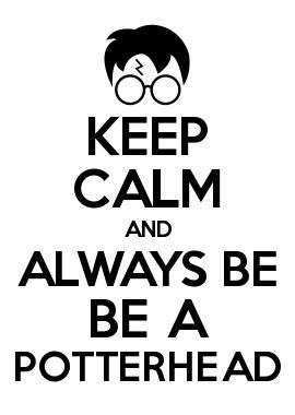 KEEP CALM AND ALWAYS BE BE A POTTERHEAD