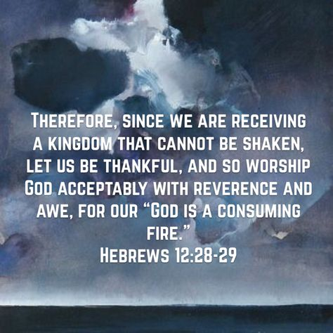 Hebrews 12:28-29 ~ An invitation to His Glorious Kingdom ~ Thank You, Jesus, for giving us this certain Hope!