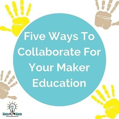 Five Ways To Collaborate For Your Maker Education Into The Driver S Seat Maker Education Education Makerspace