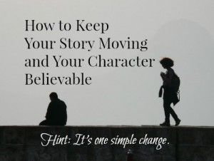 How to Keep your Story Moving and Your Character Believable ~ WRITERS HELPING WRITERS®