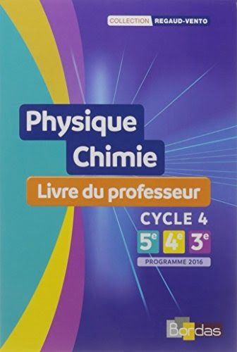 Telecharger Ce Livre Physique Chimie Cycle 4 Collection Regaud Vento Livre Du Professeur Edition 2017 Specialement En L Physique Chimie Chimie Professeur