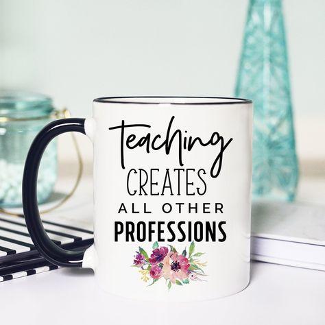 Teaching Creates All Other Professions, Back to School Mug, Cute Teacher Mug, Teacher Gift, Gift for Teacher - White Ceramic Mug - 11 oz