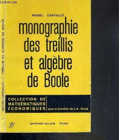 Monographie Des Treillis Et Algebre De Boole Fascicule 1 Collection De Mathematiques Economiques 2eme Edition R Mathematiques Algebre Amelioration De Soi