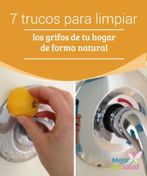 7 Trucos Para Limpiar Los Grifos De Tu Hogar De Forma Natural Mejor Con Salud Trucos De Limpieza Limpieza De Grifos Como Limpiar Aluminio