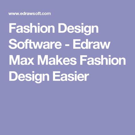 Fashion Design Software Edraw Max Makes Fashion Design Easier With Images Fashion Designers Famous Fashion Design Software Famous Fashion