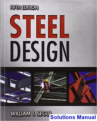 Steel Design 5th Edition Segui Solutions Manual Solutions Manual Test Bank Instant Download In 2020 Steel Design Design Solutions