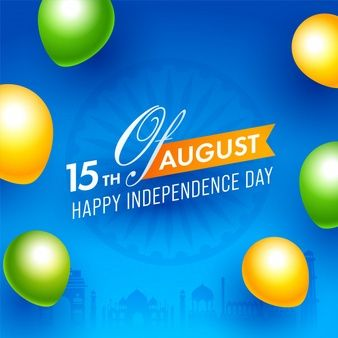 15th Of August Happy Independence Day Text On Blue Ashoka Wheel Background Decorated Saffron And Green Glossy Balloons Happy Independence Day Happy Independence Independence Day