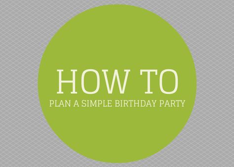 Some great tips for planning a simple party.