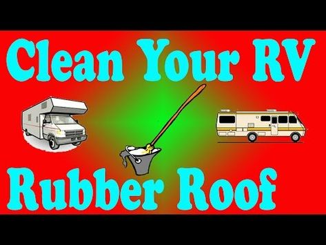 How To Clean Your Rv Rubber Roof Youtube Repair Tape Roof The Great Outdoors