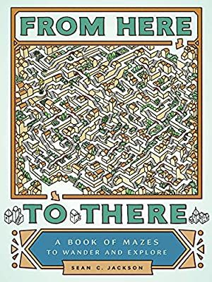 From Here To There A Book Of Mazes To Wander And Explore Maze Books For Kids Maze Games Maze Puzzle Book 978 Maze Book Puzzle Books Maze Game