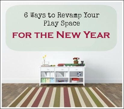 Making Room for the New! 6 Ways to Revamp Your Play Space for the New Year