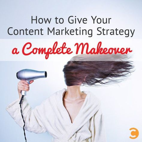 How to Give Your Content Marketing Strategy a Complete Makeover