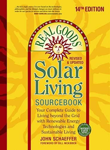 Real Goods Solar Living Sourcebook: Your Complete Guide to Living beyond the Grid with Renewable Energy Technologies and Sustainable Living - 14th ... and Updated (Everything Under the Sun) - Default