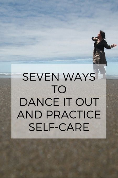 7 ways to dance it out :: Because this is self-care honey. yes yes yes.