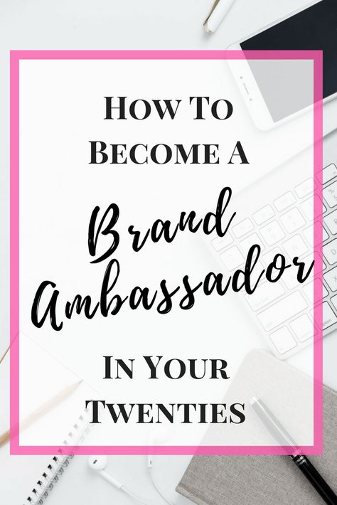 Why Being A Brand Ambassador is the Perfect Job in Your Twenties and How to be Better than the Rest