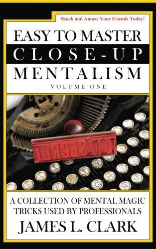 Easy To Master Close Up Mentalism A Collection Of Mental Magic Tricks Used By Professionals Volume 1 Magic Tricks Magic Magic Book