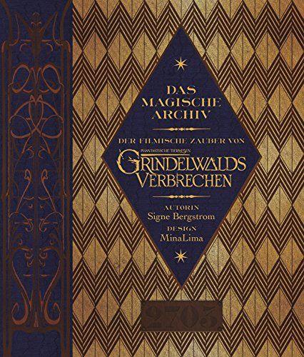 Das Magische Archiv Der Filmische Zauber Von Phantastische Tierwesen Grindelwalds Verbrechen Phantastische Tierwesen Phantastische Tierwesen Buch Tierwesen