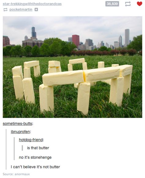 Funny pictures about Butter Stonehenge. Oh, and cool pics about Butter Stonehenge. Also, Butter Stonehenge. Ft Tumblr, Tumblr Funny, Funny Memes, Hilarious, Funny Ads, Funny Pranks, Funny Quotes, Links Of London, Lol