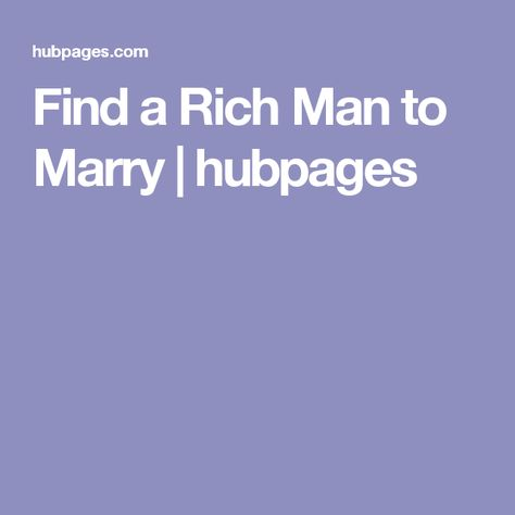How to Find a Rich Man to Marry | Rich kids, Rich man