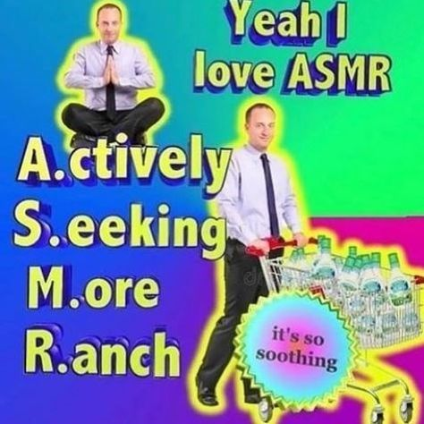 meme about ASMR standing for actively seeking more ranch with picture of man pushing cart