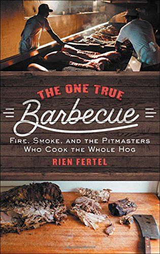 Download Pdf The One True Barbecue Fire Smoke And The Pitmasters Who Cook The Whole Hog Free Epub Mobi Ebooks Pitmaster Paperback Books Ebooks