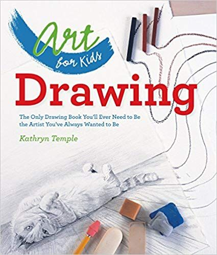 Art for Kids: Drawing: The Only Drawing Book You'll Ever Need to Be the Artist You've Always Wanted to Be: Kathryn Temple: 0884284872863: Amazon.com: Books