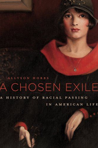 A Chosen Exile: A History of Racial Passing in American Life by Allyson Hobbs http://www.amazon.com/dp/067436810X/ref=cm_sw_r_pi_dp_wGJfub0GF71WT