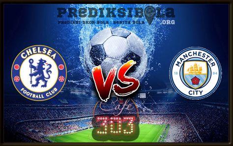 Pasaran Prediksi Bola Chelsea Vs Manchester City Prediksi Bola