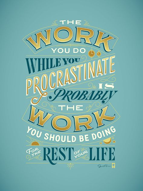 The work you do while you procrastinate is probably the work you should be doing for the rest of your life. – Jessica Hische quote and lettering on procrastiworking.