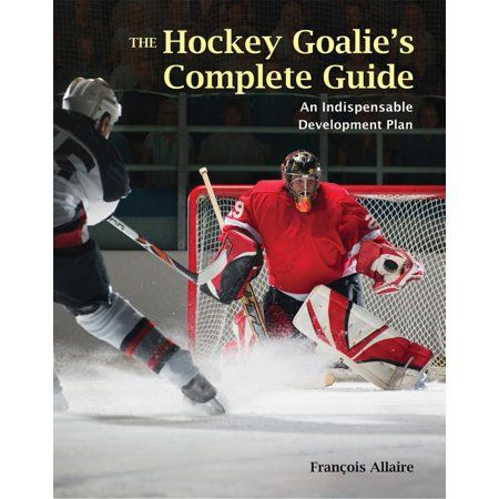 The Hockey Goalie S Complete Guide An Essential Development Plan In 2020 Hockey Goalie Hockey How To Plan