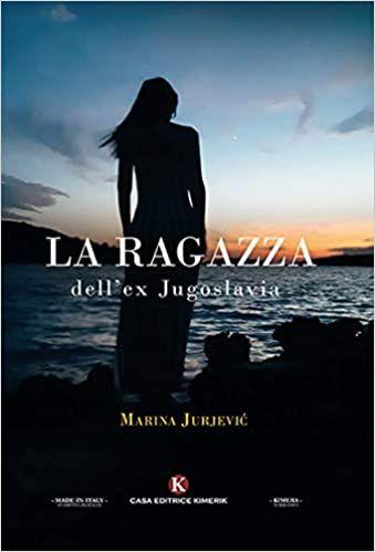 Ilaria Ti Consiglia Un Libro 67 La Ragazza Dell Ex Jugoslavia Di Marina Jurjev Libri Di Poesia Romanzo Ragazza