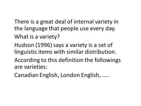 There Is A Great Deal Of Internal Variety In The Language That People Use Every Day What Is A Variety Hudson 199 Language Language Variation Different Words
