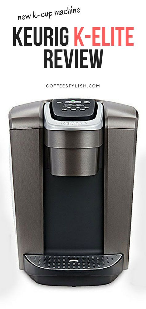 Keurig K Elite Review The Latest Addition To The K Cup System A