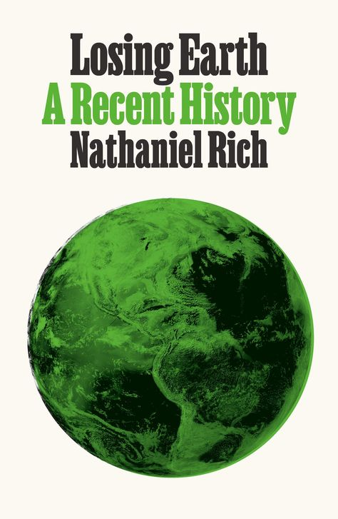 Losing Earth: A Recent History: Nathaniel Rich