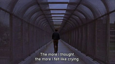 """""""The more I thought, the more I felt like crying"""""""