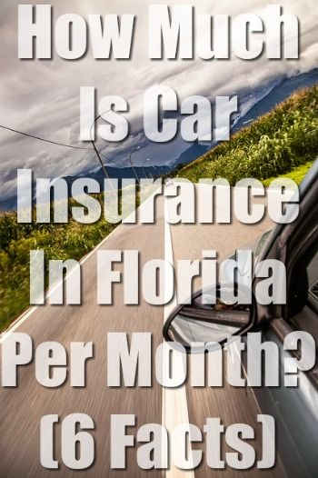 How Much Is Car Insurance In Florida Per Month 6 Facts Car