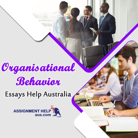 Organisational Behavior Essays Help in Australia by Experts