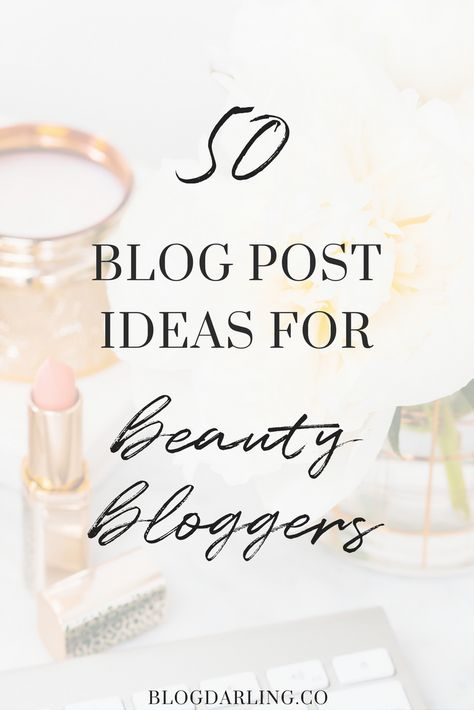 50 Beauty Blog Post Ideas for Bloggers - Blogging Her Way