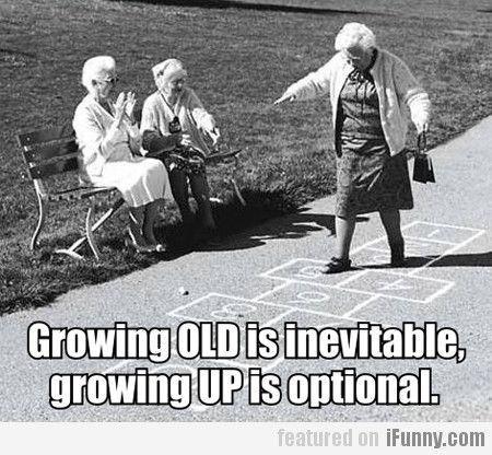 Growing Old Is Inevitable...