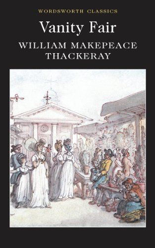 Vanity Fair Wordsworth Classics Wordsworth Collection By William Makepeace Thackeray 1853260193 9781853260193 Wordsworth Classics Vanity Fair Vanity Fair Book