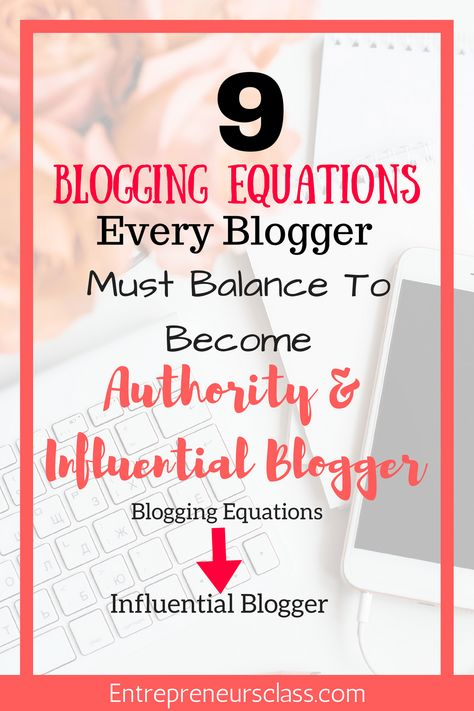 9 Blogging Equations You Must Balance To Become Influential Blogger