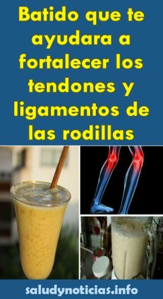 Tienes Que Probarlo Batido Que Te Ayudara A Fortalecer Los Tendones Y Ligamentos De Las Rodillas Arthritis Health Health Fitness