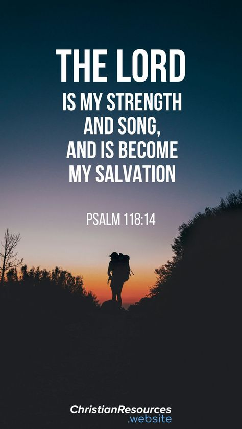 The Lord is my strength and song, and is become my salvation (Psalm 118:14). #BibleVerses #BibleQuotes #ScriptureQuotes #GodQuotes #BibleQuotesInspirational #ChristianResources #Bible #Quotes #Strength