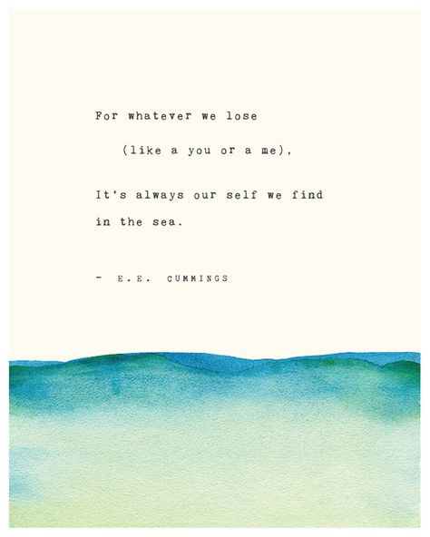 """Riverwaystudios e.e. cummings print / """"For whatever we lose  (like a you or a me), it's always our self we find in the sea"""""""